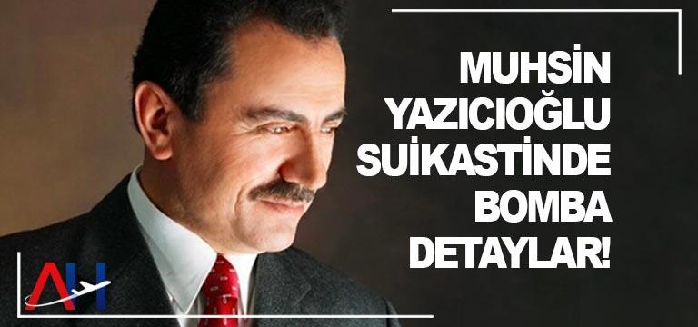 Muhsin Yazıcıoğlu suikastinde bomba detaylar!