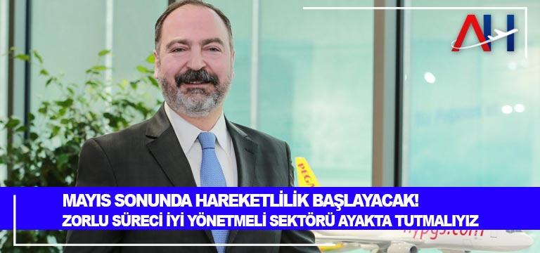 Pegasus Genel Müdürü Mehmet Nane: Mayıs sonunda hareketlilik başlayacak!