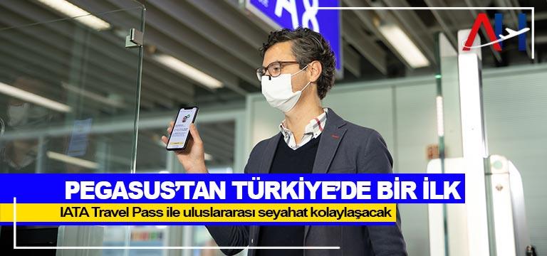 Pegasus'tan Türkiye'de bir ilk:  IATA Travel Pass ile uluslararası seyahat kolaylaşacak