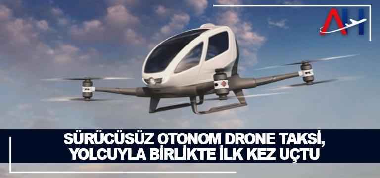 Sürücüsüz otonom eHang 216 isimli drone taksi, yolcuyla birlikte ilk kez uçtu