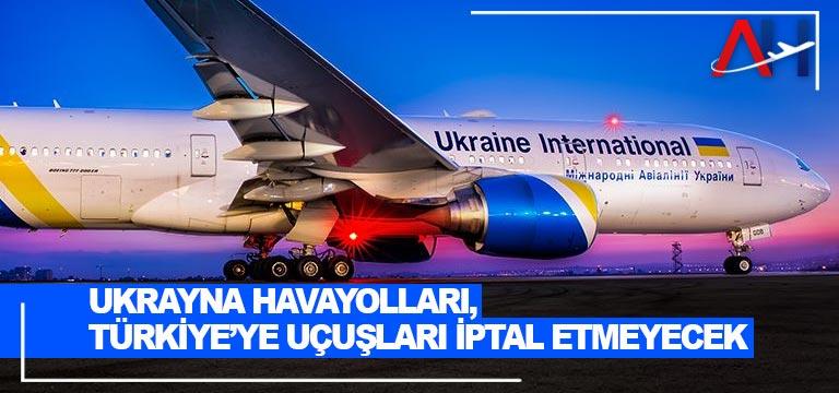 Ukrayna Havayolları, Türkiye'ye uçuşları iptal etmeyecek