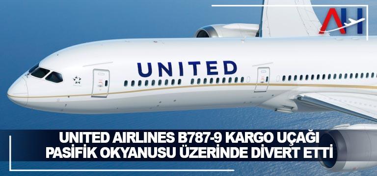 United Airlines B787-9 kargo uçağı Pasifik okyanusu üzerindedivert etti