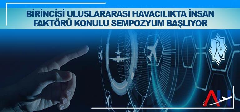 Birincisi Uluslararası Havacılıkta İnsan Faktörü Konulu Sempozyum Başlıyor