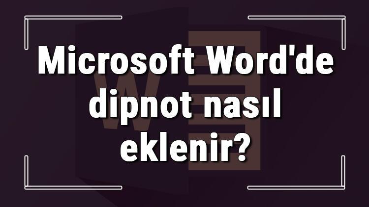 Microsoft Word'de dipnot nasıl eklenir? Word dipnot ekleme işlemi