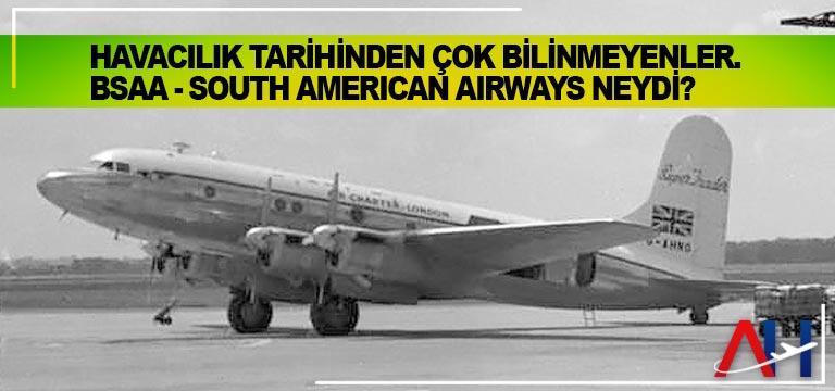 Havacılık tarihinden çok bilinmeyenler. BSAA – South American Airways Neydi?