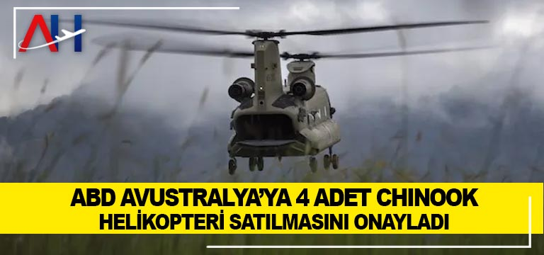 ABD Avustralya'ya 4 adet Chinook helikopteri satılmasını onayladı