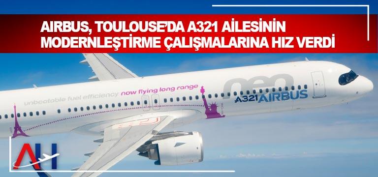 Airbus, Toulouse'da A321 Ailesinin modernleştirme çalışmalarına hız verdi