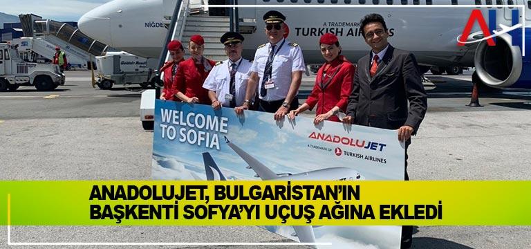 AnadoluJet, Bulgaristan'ın Başkenti Sofya'yı uçuş ağına ekledi.