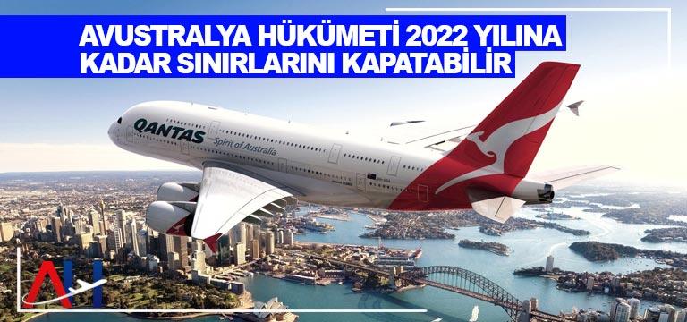 Avustralya hükümeti 2022 yılına kadar sınırlarını kapatabilir