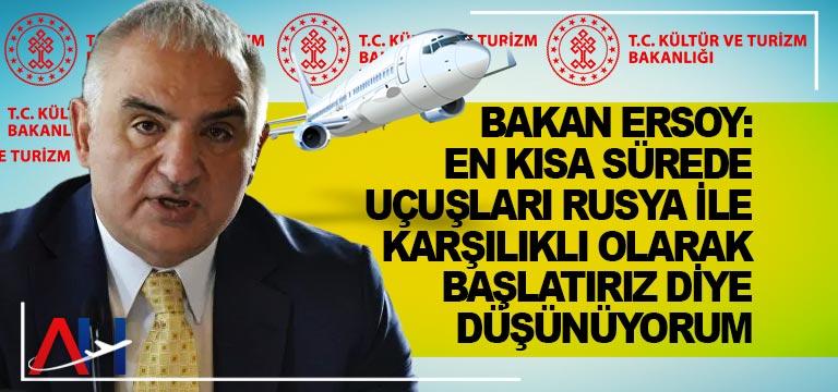 Bakan Ersoy: En kısa sürede uçuşları Rusya ile karşılıklı olarak başlatırız diye düşünüyorum