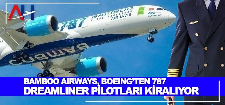 Bamboo Airways, Boeing'ten 787 Dreamliner Pilotları Kiralıyor
