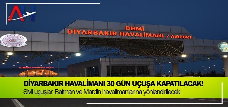Diyarbakır Havalimanı 30 gün uçuşa kapatılacak!