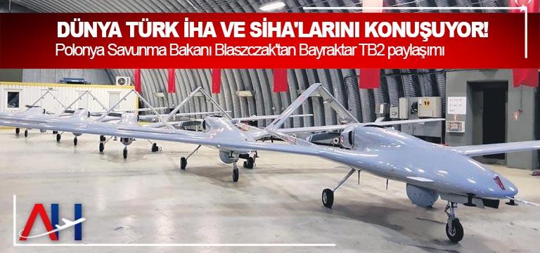 Dünya Türk İHA ve SİHA'larını konuşuyor!
