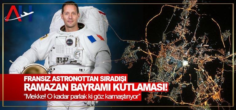 Fransız astronottan sıradışı Ramazan Bayramı kutlaması!