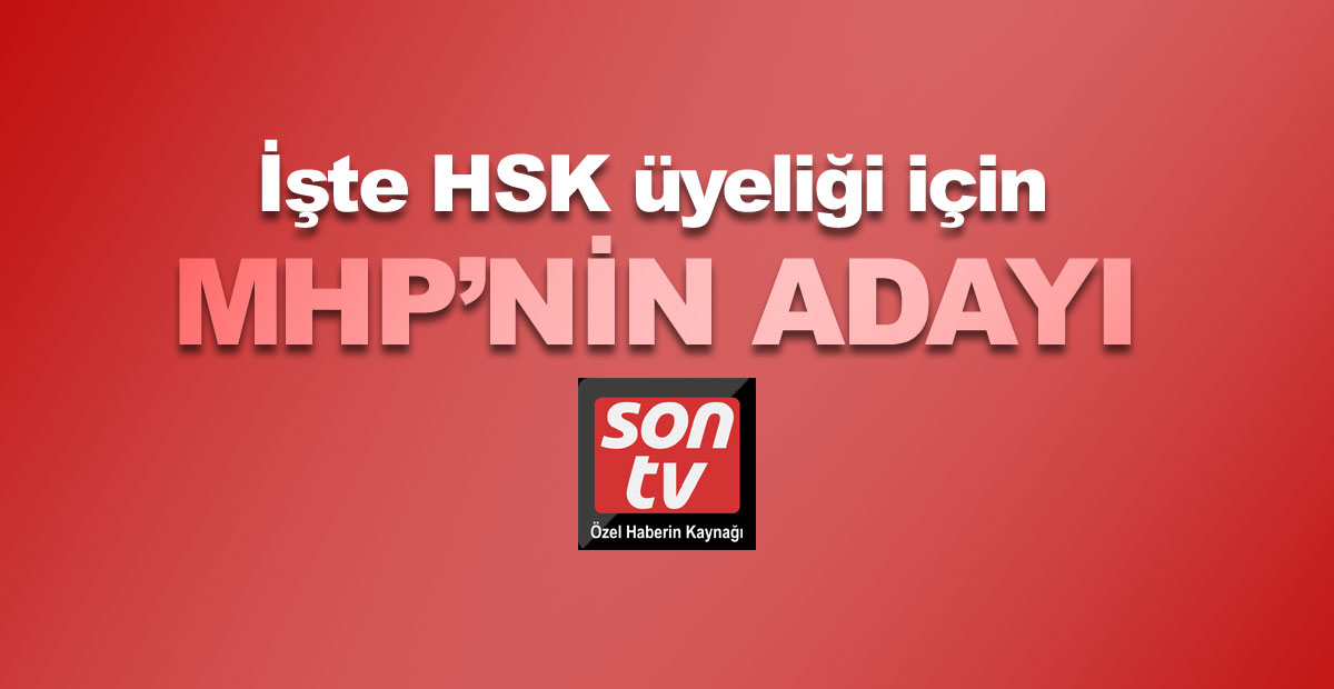 HSK üyeliği için MHP'nin adayı! | SON TV