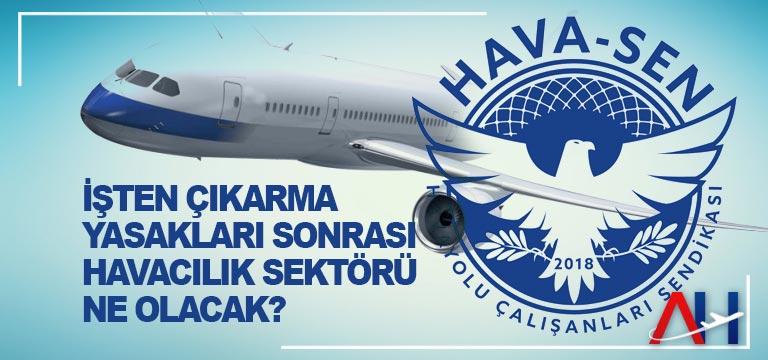 Hava-Sen: İşten Çıkarma Yasakları Sonrası Havacılık Sektörü Ne Olacak?
