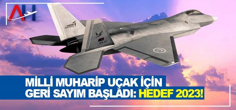 Milli Muharip Uçak için geri sayım başladı: Hedef 2023!