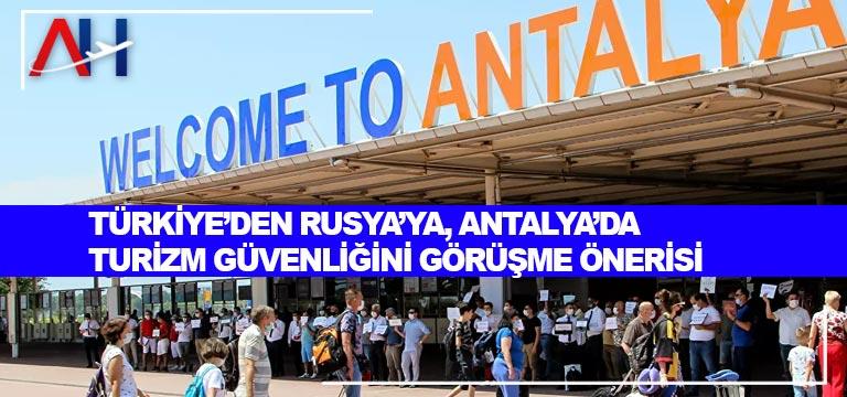 Türkiye'den Rusya'ya, Antalya'da turizm güvenliğini görüşme önerisi