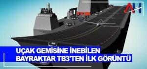 Uçak gemisine inebilen Bayraktar TB3'ten ilk görüntü