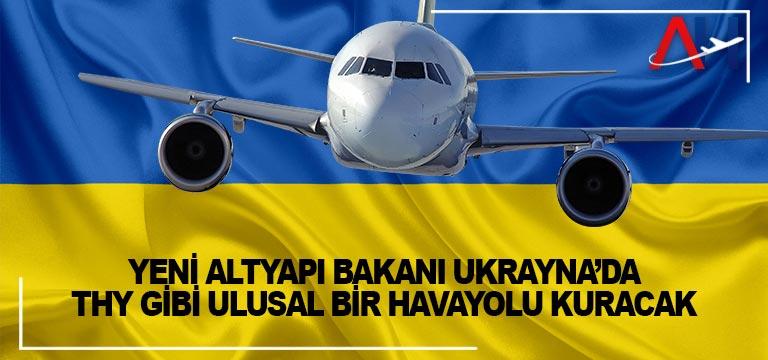 Yeni Altyapı Bakanı Ukrayna'da THY gibi ulusal bir havayolu kuracak