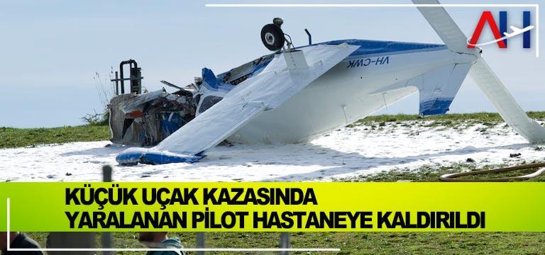 Küçük uçak kazasında yaralanan pilot hastaneye kaldırıldı