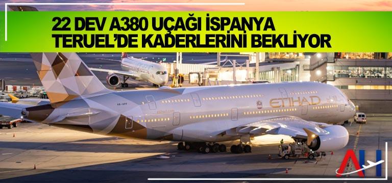 22 dev A380 uçağı İspanya Teruel'de kaderlerini bekliyor