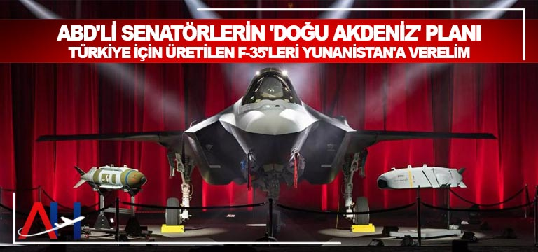 ABD'li senatörlerin planı: Türkiye için üretilen F-35'leri Yunanistan'a verelim