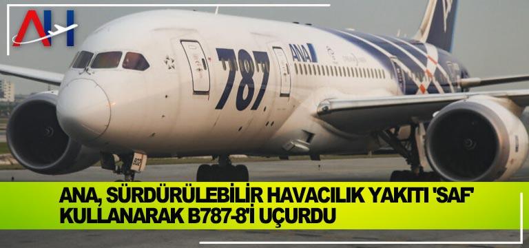 ANA, sürdürülebilir havacılık yakıtı 'SAF' kullanarak B787-8'i uçurdu