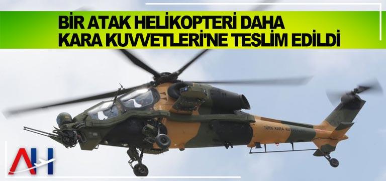 Bir ATAK Helikopteri daha Kara Kuvvetleri'ne teslim edildi