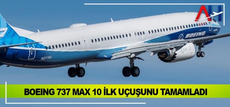 Boeing 737 Max 10 İlk Uçuşunu Tamamladı