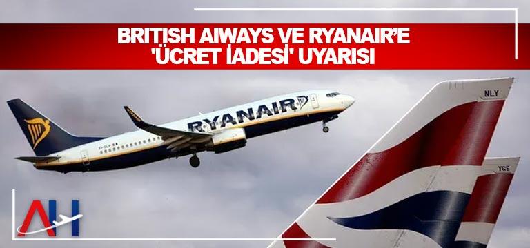 British Airways ve Ryanair'e 'ücret iadesi' uyarısı