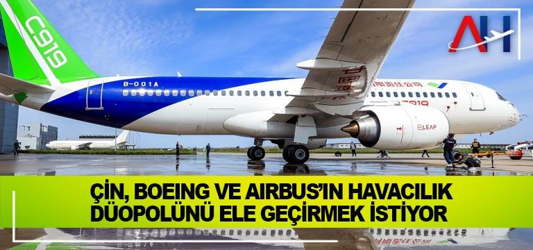 Çin, Boeing ve Airbus'ın havacılık düopol'ünü ele geçirmek istiyor