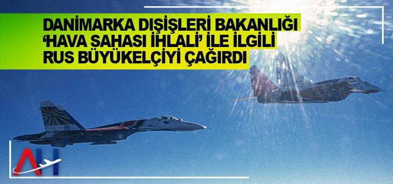 Danimarka Dışişleri Bakanlığı 'hava sahası ihlali' ile ilgili Rus Büyükelçiyi çağırdı