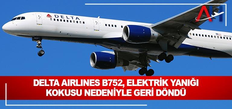 Delta Airlines B752, elektrik yanığı kokusu nedeniyle geri döndü