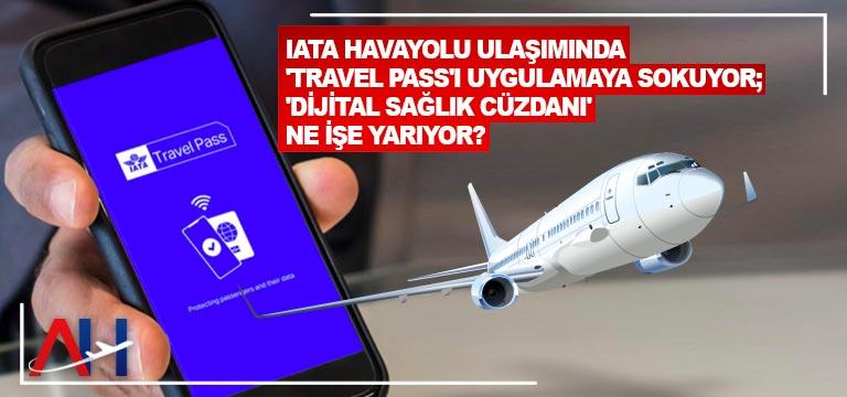 IATA havayolu ulaşımında 'travel pass'ı uygulamaya sokuyor; 'dijital sağlık cüzdanı' ne işe yarıyor?