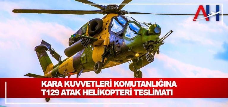 Kara Kuvvetleri Komutanlığına T129 ATAK Helikopteri teslimatı