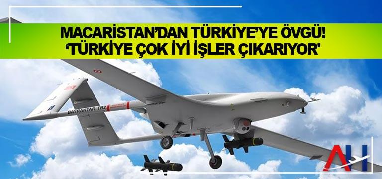Macaristan'dan Türkiye'ye Övgü! 'Türkiye Çok İyi İşler Çıkarıyor'
