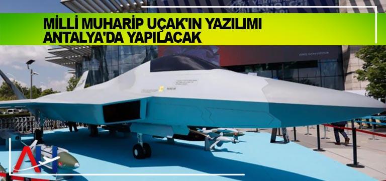Milli Muharip Uçak'ın yazılımı Antalya'da yapılacak
