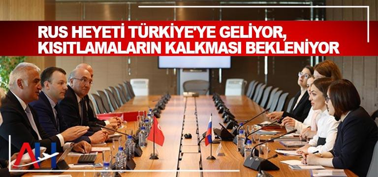 Rus heyeti Türkiye'ye geliyor, kısıtlamaların kalkması bekleniyor