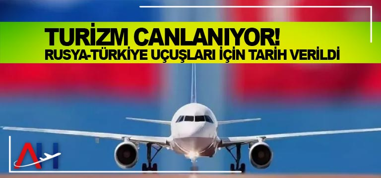 Turizm Canlanıyor! Rusya-Türkiye Uçuşları İçin Tarih Verildi