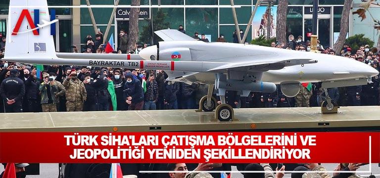 Türk SİHA'ları çatışma bölgelerini ve jeopolitiği yeniden şekillendiriyor