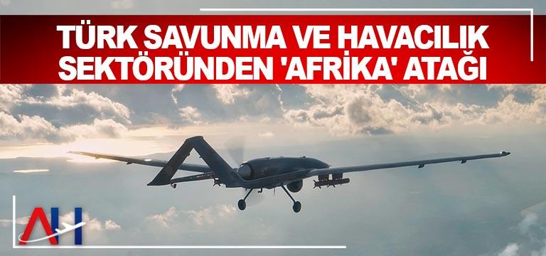 Türk savunma ve havacılık sektöründen 'Afrika' atağı