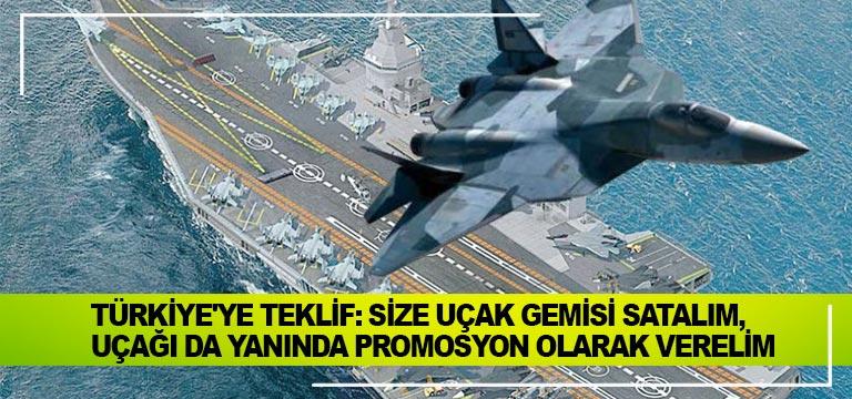 Türkiye'ye teklif: Size uçak gemisi satalım, uçağı da yanında promosyon olarak verelim