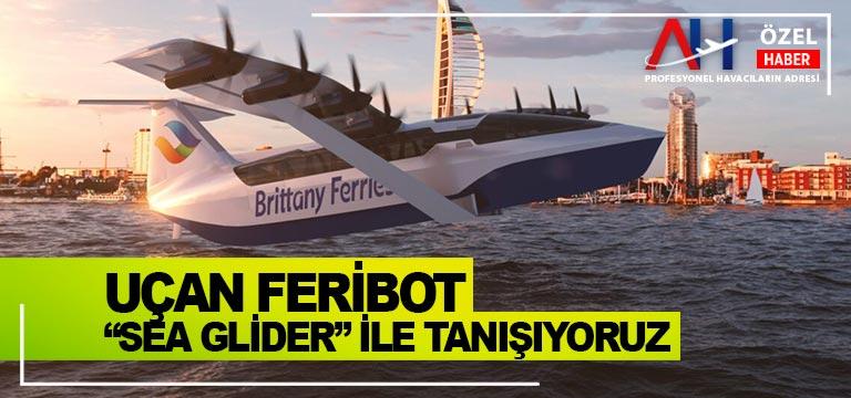 """Uçan Feribot """"Sea Glider"""" ile tanışıyoruz"""