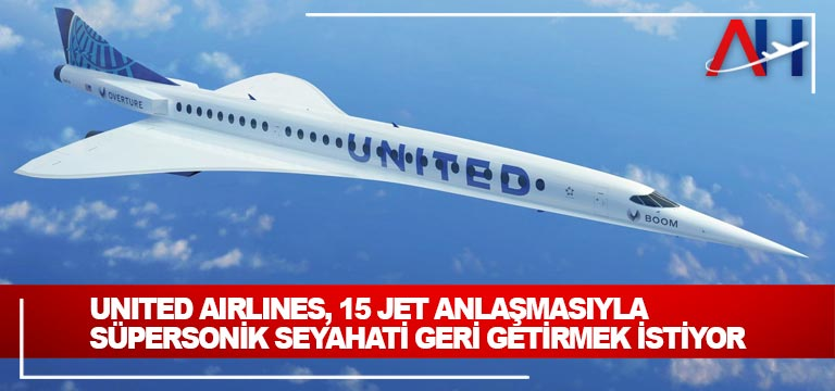 United Airlines, 15 jet anlaşmasıyla süpersonik seyahati geri getirmek istiyor