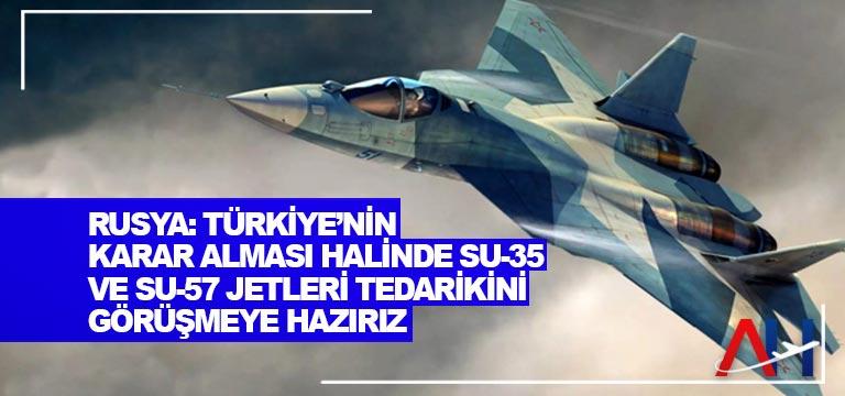 Rusya: Türkiye'nin karar alması halinde Su-35 ve Su-57 jetleri tedarikini görüşmeye hazırız