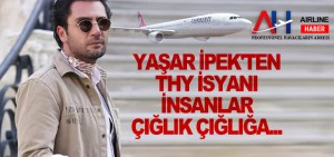 Yaşar İpek'ten THY isyanı: İnsanlar çığlık çığlığa…