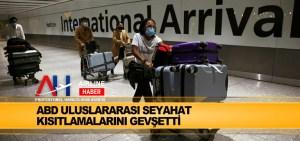 ABD uluslararası seyahat kısıtlamalarını gevşetti