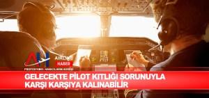 Gelecekte pilot kıtlığı sorunuyla karşı karşıya kalınabilir