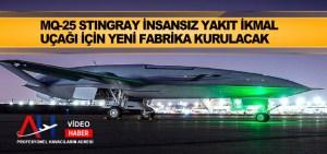 MQ-25 Stingray insansız yakıt ikmal uçağı için yeni fabrika kurulacak